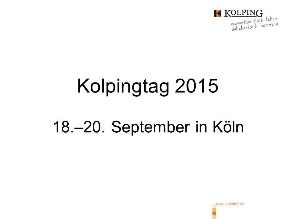 www.kolping.de Kolpingtag 2015 18.–20. September in Köln