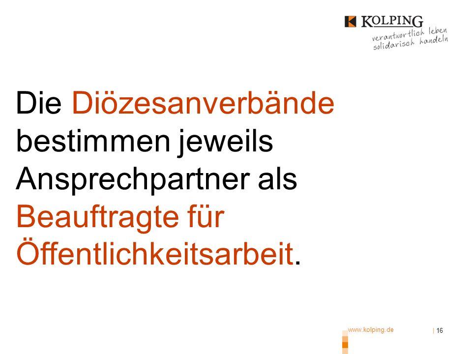 www.kolping.de | 16 Die Diözesanverbände bestimmen jeweils Ansprechpartner als Beauftragte für Öffentlichkeitsarbeit.