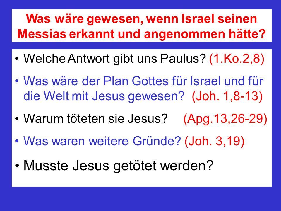 Was wäre gewesen, wenn Israel seinen Messias erkannt und angenommen hätte? Welche Antwort gibt uns Paulus? (1.Ko.2,8) Was wäre der Plan Gottes für Isr