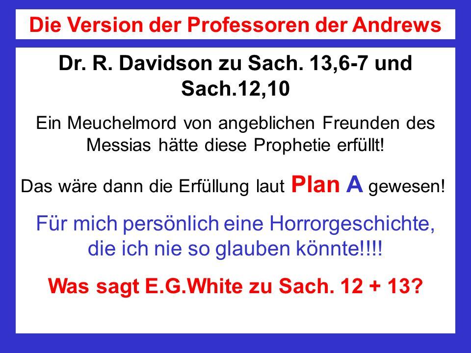 Dr. R. Davidson zu Sach. 13,6-7 und Sach.12,10 Ein Meuchelmord von angeblichen Freunden des Messias hätte diese Prophetie erfüllt! Das wäre dann die E