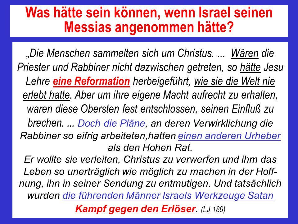 Die Menschen sammelten sich um Christus.... Wären die Priester und Rabbiner nicht dazwischen getreten, so hätte Jesu Lehre eine Reformation herbeigefü