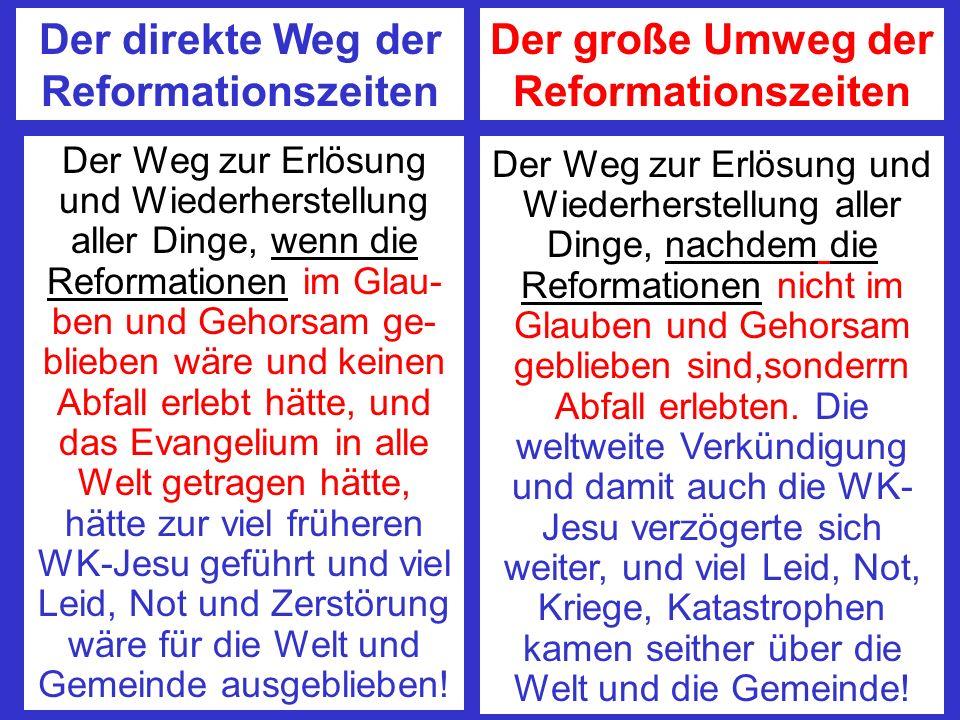 Der direkte Weg der Reformationszeiten Der große Umweg der Reformationszeiten Der Weg zur Erlösung und Wiederherstellung aller Dinge, wenn die Reforma