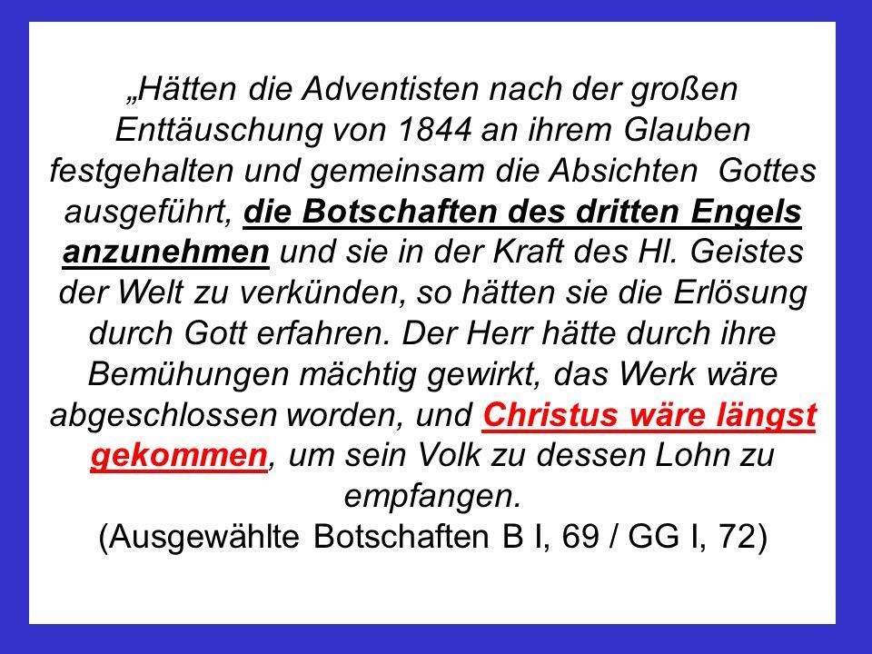 Hätten die Adventisten nach der großen Enttäuschung von 1844 an ihrem Glauben festgehalten und gemeinsam die Absichten Gottes ausgeführt, die Botschaf