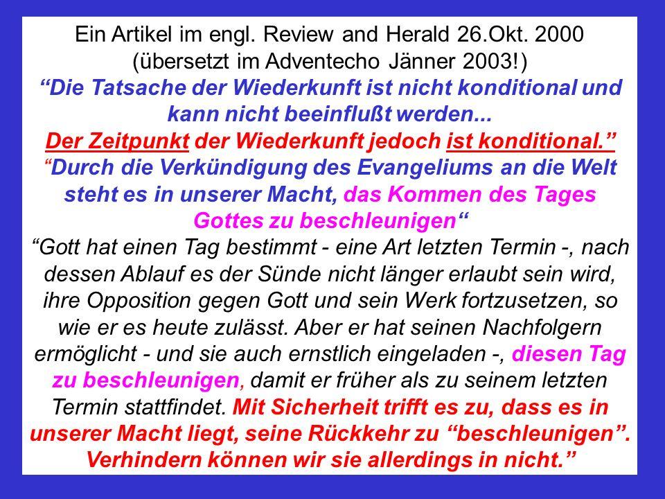 Ein Artikel im engl. Review and Herald 26.Okt. 2000 (übersetzt im Adventecho Jänner 2003!) Die Tatsache der Wiederkunft ist nicht konditional und kann