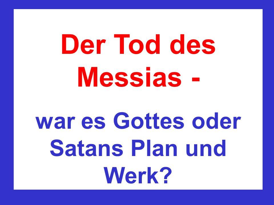 Der Tod des Messias - war es Gottes oder Satans Plan und Werk?