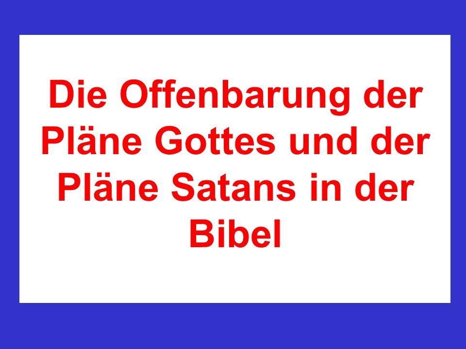 Die Offenbarung der Pläne Gottes und der Pläne Satans in der Bibel