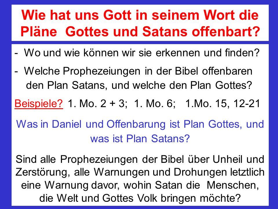 Wie hat uns Gott in seinem Wort die Pläne Gottes und Satans offenbart? - Wo und wie können wir sie erkennen und finden? - Welche Prophezeiungen in der
