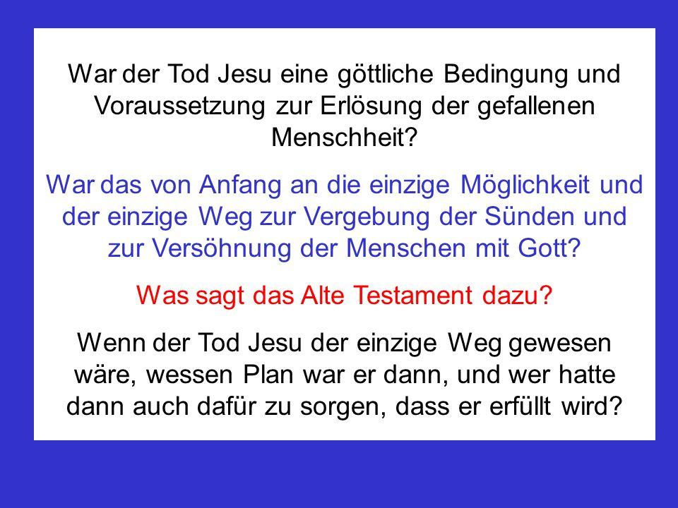 War der Tod Jesu eine göttliche Bedingung und Voraussetzung zur Erlösung der gefallenen Menschheit? War das von Anfang an die einzige Möglichkeit und
