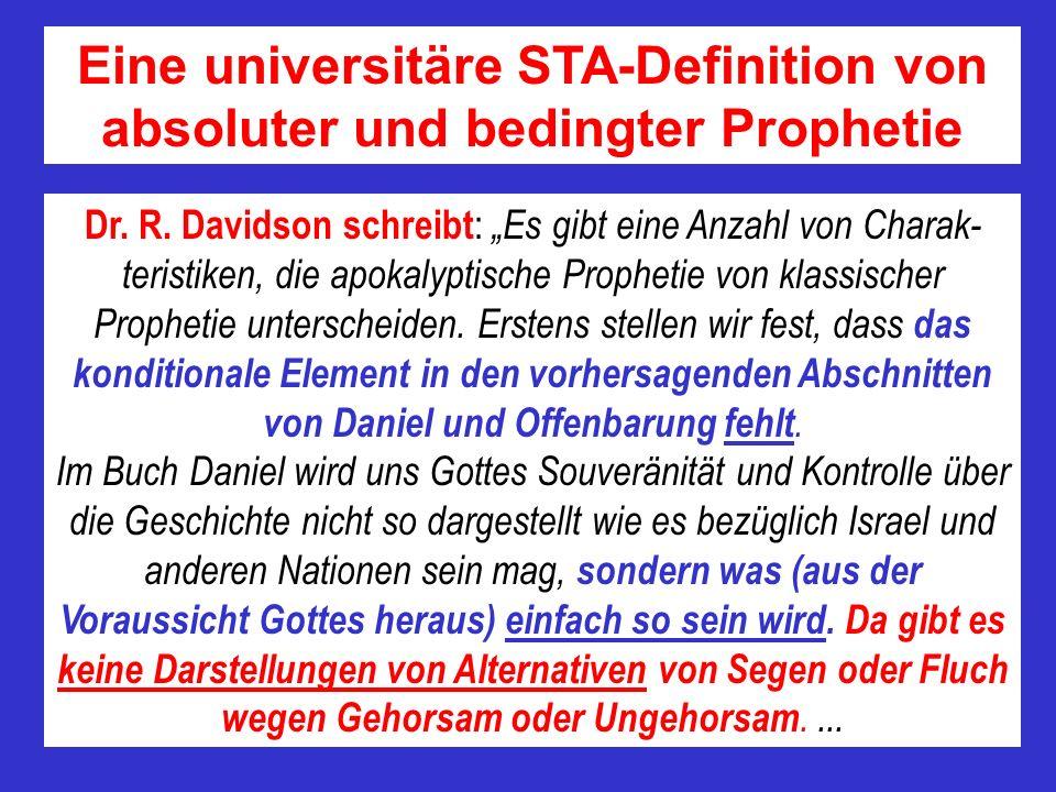 Eine universitäre STA-Definition von absoluter und bedingter Prophetie Dr. R. Davidson schreibt : Es gibt eine Anzahl von Charak- teristiken, die apok