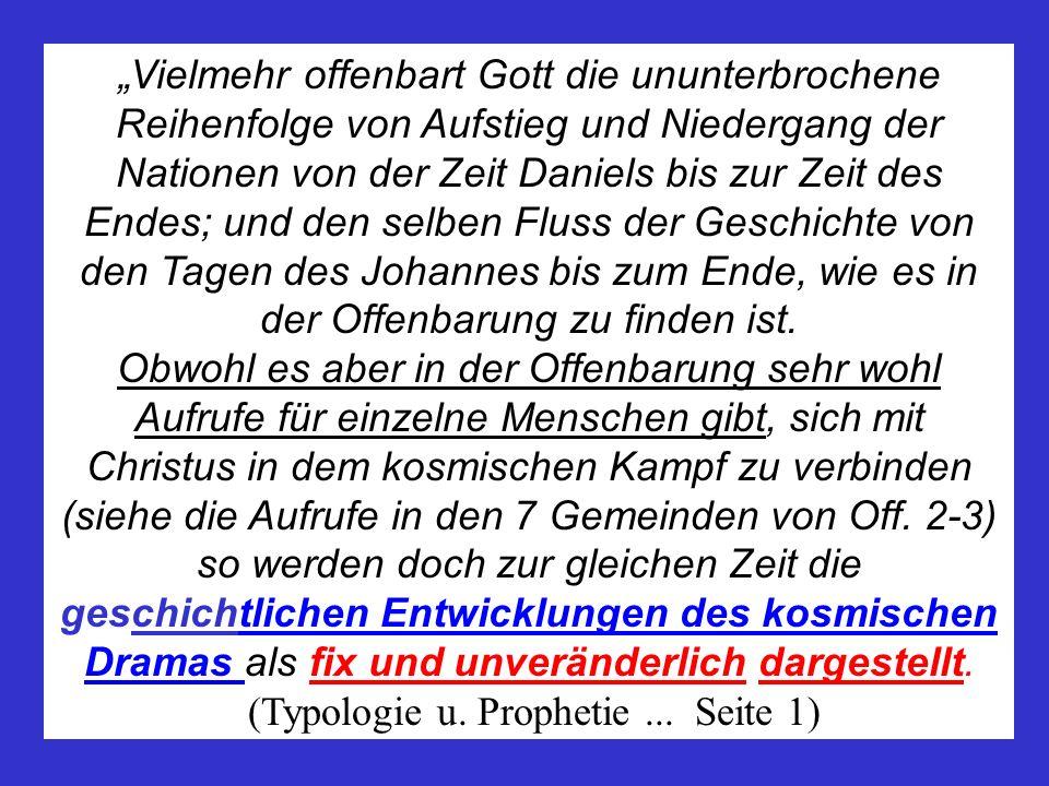 Vielmehr offenbart Gott die ununterbrochene Reihenfolge von Aufstieg und Niedergang der Nationen von der Zeit Daniels bis zur Zeit des Endes; und den