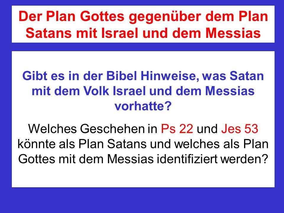 Der Plan Gottes gegenüber dem Plan Satans mit Israel und dem Messias Gibt es in der Bibel Hinweise, was Satan mit dem Volk Israel und dem Messias vorh