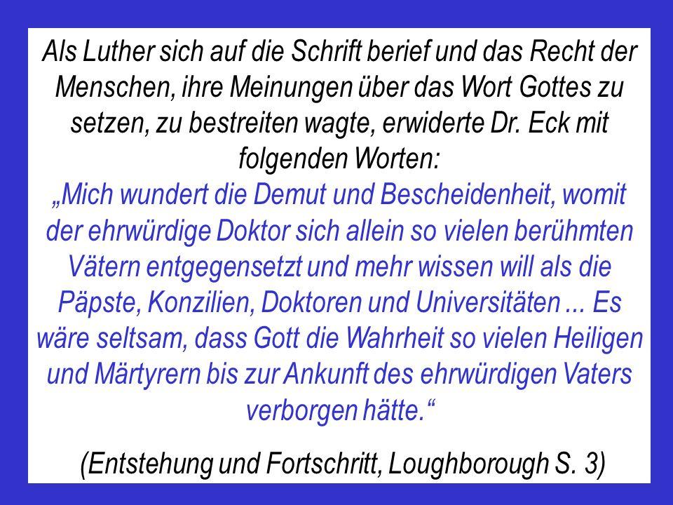 Als Luther sich auf die Schrift berief und das Recht der Menschen, ihre Meinungen über das Wort Gottes zu setzen, zu bestreiten wagte, erwiderte Dr. E