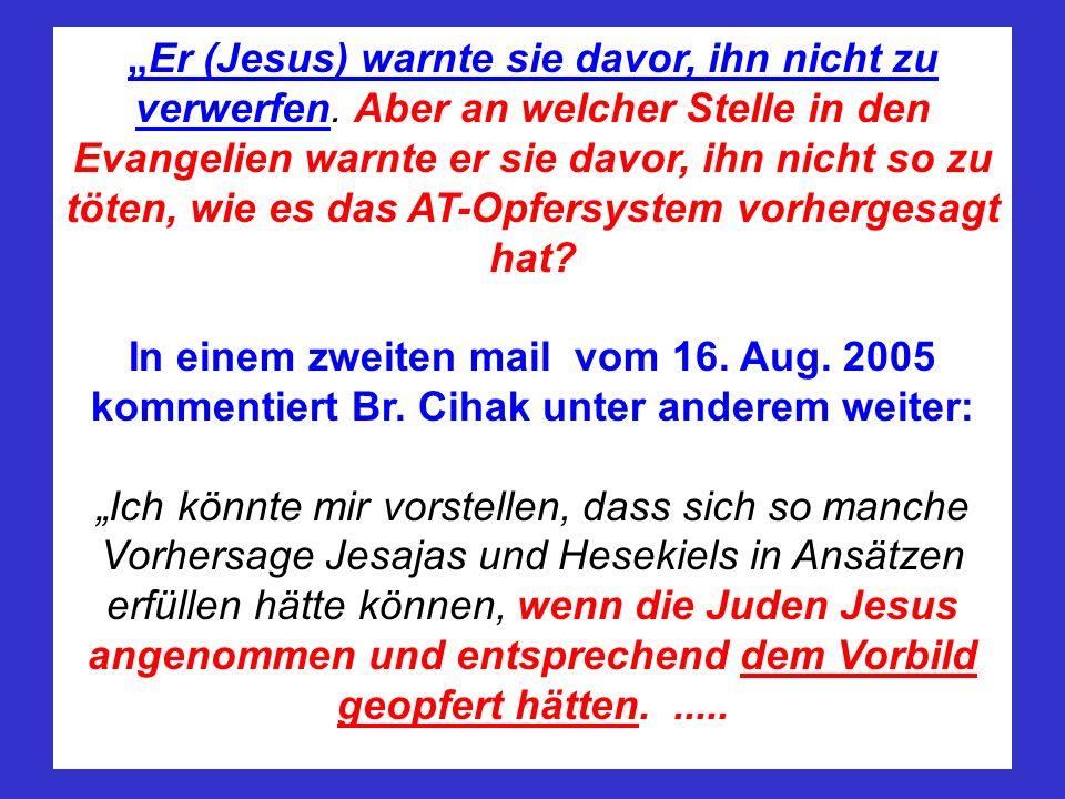 Er (Jesus) warnte sie davor, ihn nicht zu verwerfen. Aber an welcher Stelle in den Evangelien warnte er sie davor, ihn nicht so zu töten, wie es das A
