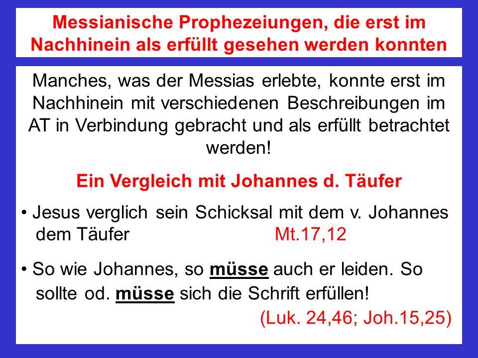 Manches, was der Messias erlebte, konnte erst im Nachhinein mit verschiedenen Beschreibungen im AT in Verbindung gebracht und als erfüllt betrachtet w