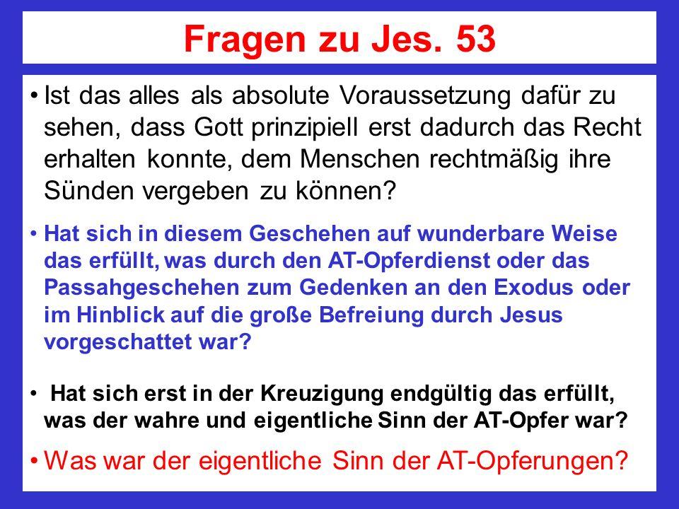 Fragen zu Jes. 53 Ist das alles als absolute Voraussetzung dafür zu sehen, dass Gott prinzipiell erst dadurch das Recht erhalten konnte, dem Menschen