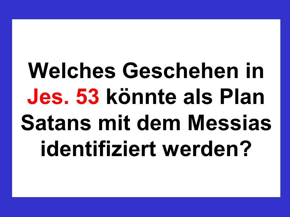 Welches Geschehen in Jes. 53 könnte als Plan Satans mit dem Messias identifiziert werden?