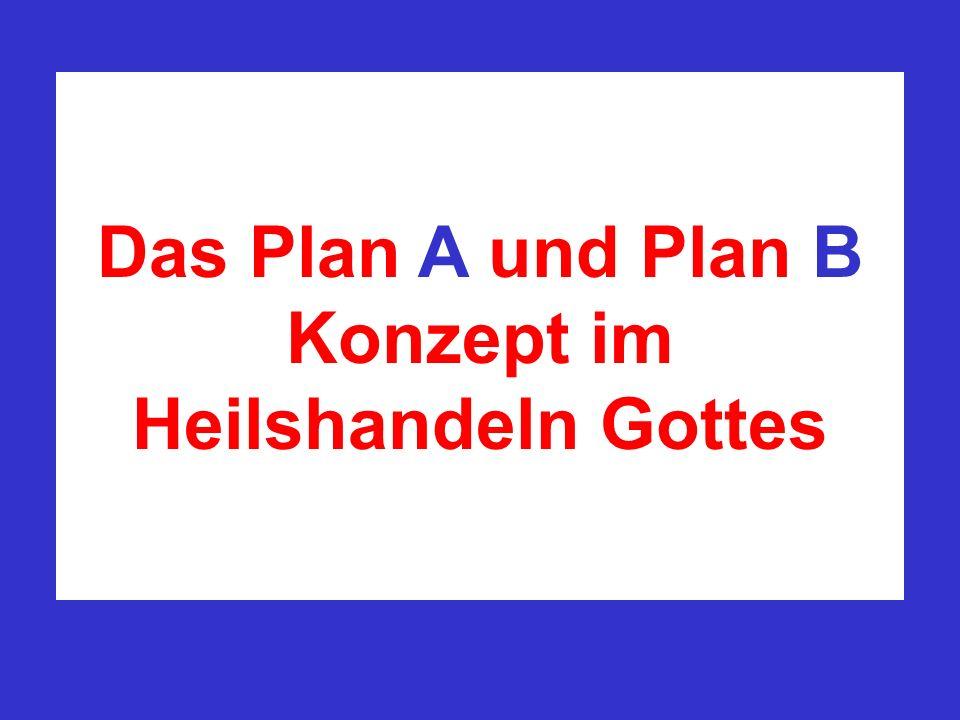 Das Plan A und Plan B Konzept im Heilshandeln Gottes