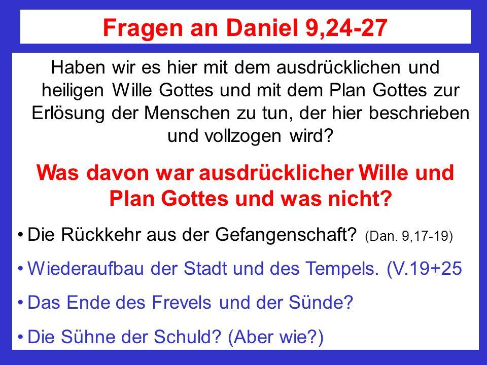 Fragen an Daniel 9,24-27 Haben wir es hier mit dem ausdrücklichen und heiligen Wille Gottes und mit dem Plan Gottes zur Erlösung der Menschen zu tun,