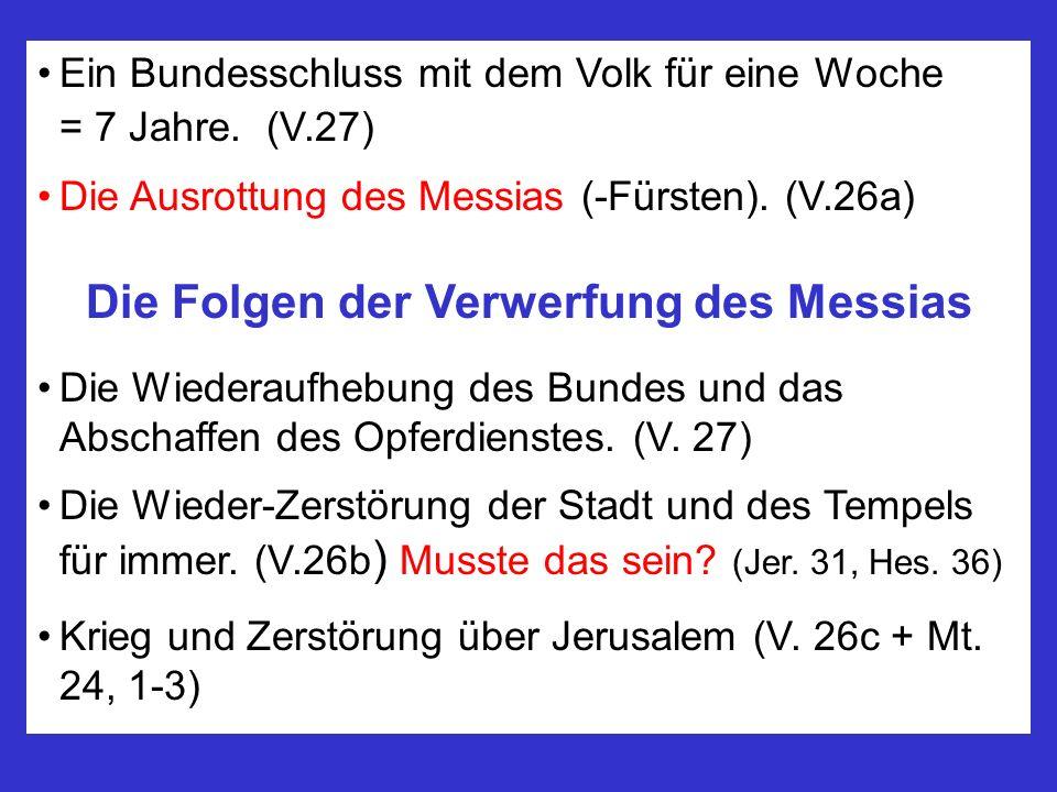 Ein Bundesschluss mit dem Volk für eine Woche = 7 Jahre. (V.27) Die Ausrottung des Messias (-Fürsten). (V.26a) Die Folgen der Verwerfung des Messias D