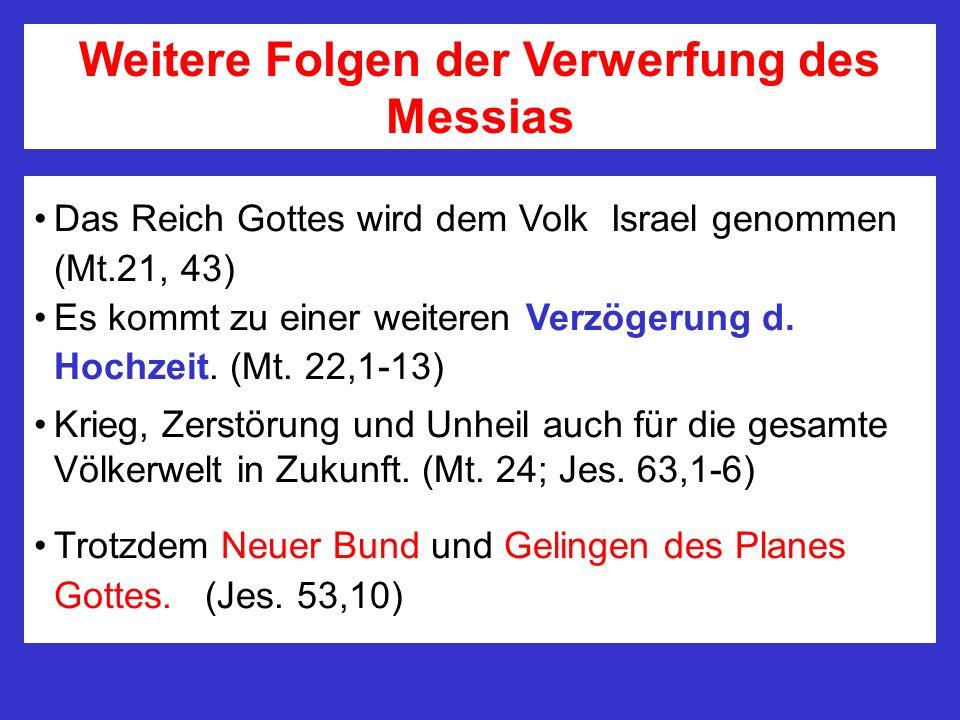 Das Reich Gottes wird dem Volk Israel genommen (Mt.21, 43) Es kommt zu einer weiteren Verzögerung d. Hochzeit. (Mt. 22,1-13) Krieg, Zerstörung und Unh