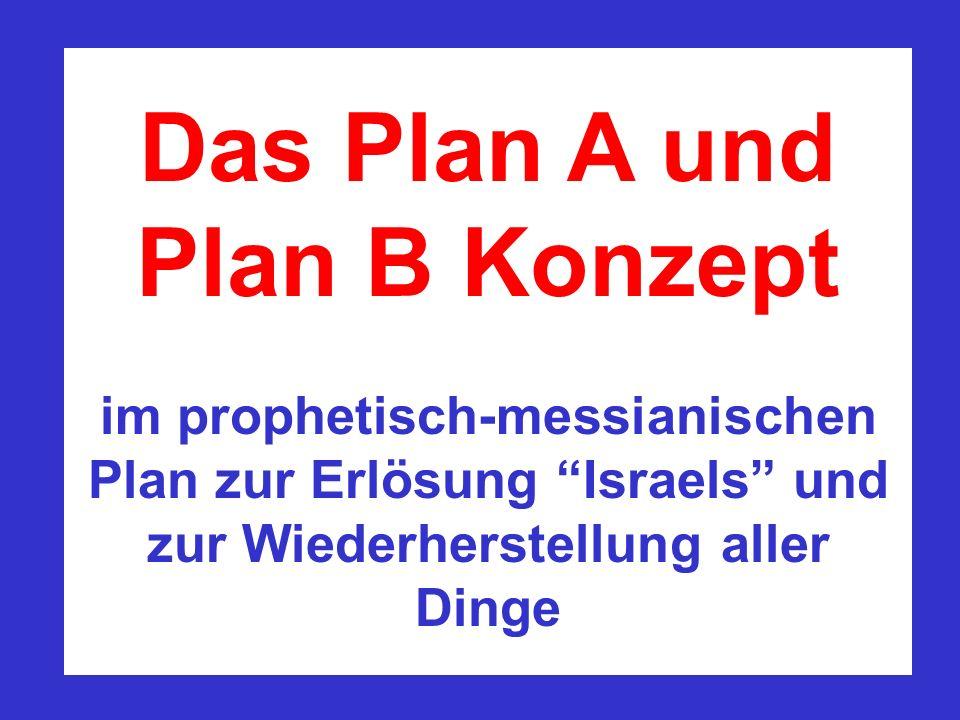 Das Plan A und Plan B Konzept im prophetisch-messianischen Plan zur Erlösung Israels und zur Wiederherstellung aller Dinge