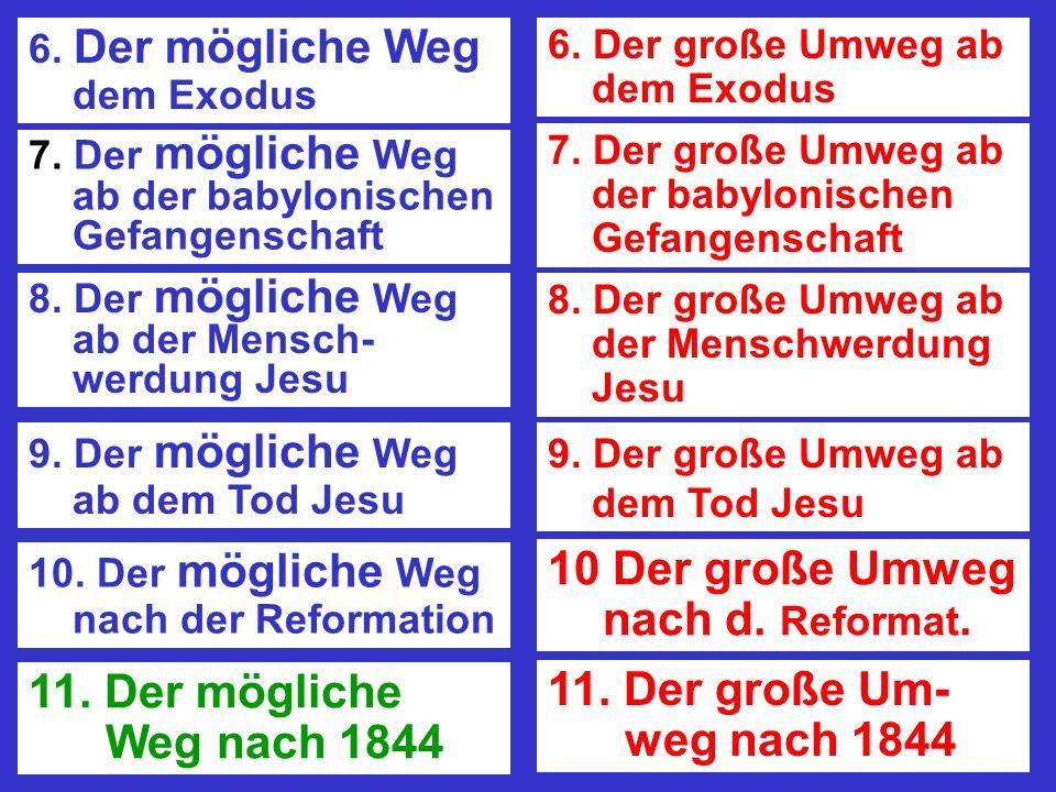 6. Der mögliche Weg dem Exodus 6. Der große Umweg ab dem Exodus 7. Der mögliche Weg ab der babylonischen Gefangenschaft 7. Der große Umweg ab der baby