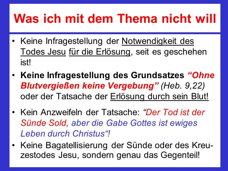 Was ich mit dem Thema nicht will Keine Infragestellung der Notwendigkeit des Todes Jesu für die Erlösung, seit es geschehen ist! Keine Infragestellung