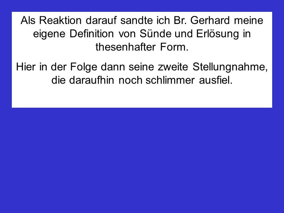 Als Reaktion darauf sandte ich Br. Gerhard meine eigene Definition von Sünde und Erlösung in thesenhafter Form. Hier in der Folge dann seine zweite St