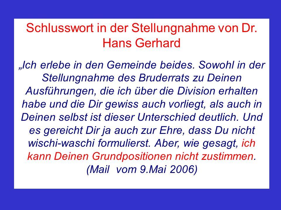 Schlusswort in der Stellungnahme von Dr. Hans Gerhard Ich erlebe in den Gemeinde beides. Sowohl in der Stellungnahme des Bruderrats zu Deinen Ausführu