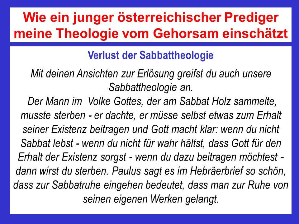 Verlust der Sabbattheologie Mit deinen Ansichten zur Erlösung greifst du auch unsere Sabbattheologie an. Der Mann im Volke Gottes, der am Sabbat Holz