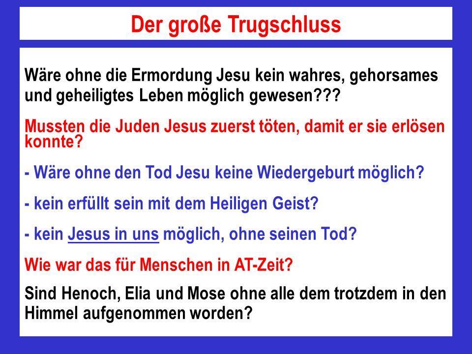 Wäre ohne die Ermordung Jesu kein wahres, gehorsames und geheiligtes Leben möglich gewesen??? Mussten die Juden Jesus zuerst töten, damit er sie erlös