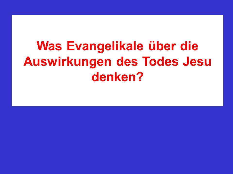 Was Evangelikale über die Auswirkungen des Todes Jesu denken?
