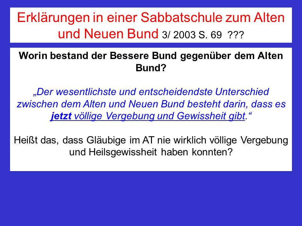 Erklärungen in einer Sabbatschule zum Alten und Neuen Bund 3/ 2003 S. 69 ??? Worin bestand der Bessere Bund gegenüber dem Alten Bund? Der wesentlichst