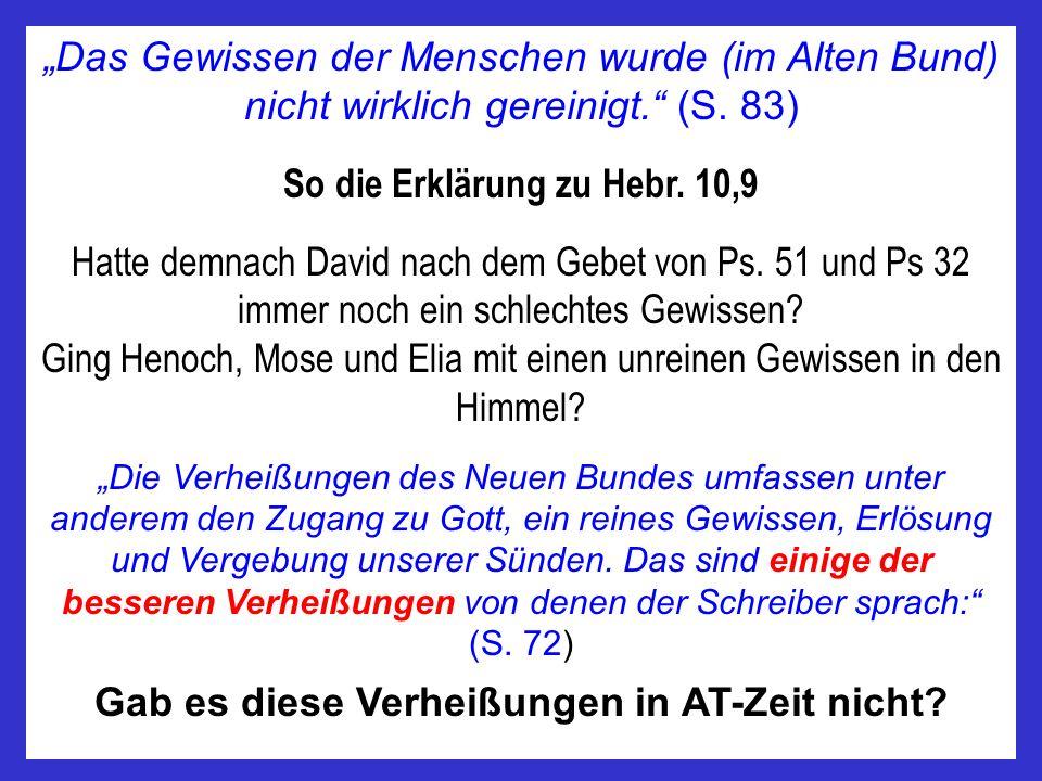 Das Gewissen der Menschen wurde (im Alten Bund) nicht wirklich gereinigt. (S. 83) So die Erklärung zu Hebr. 10,9 Hatte demnach David nach dem Gebet vo