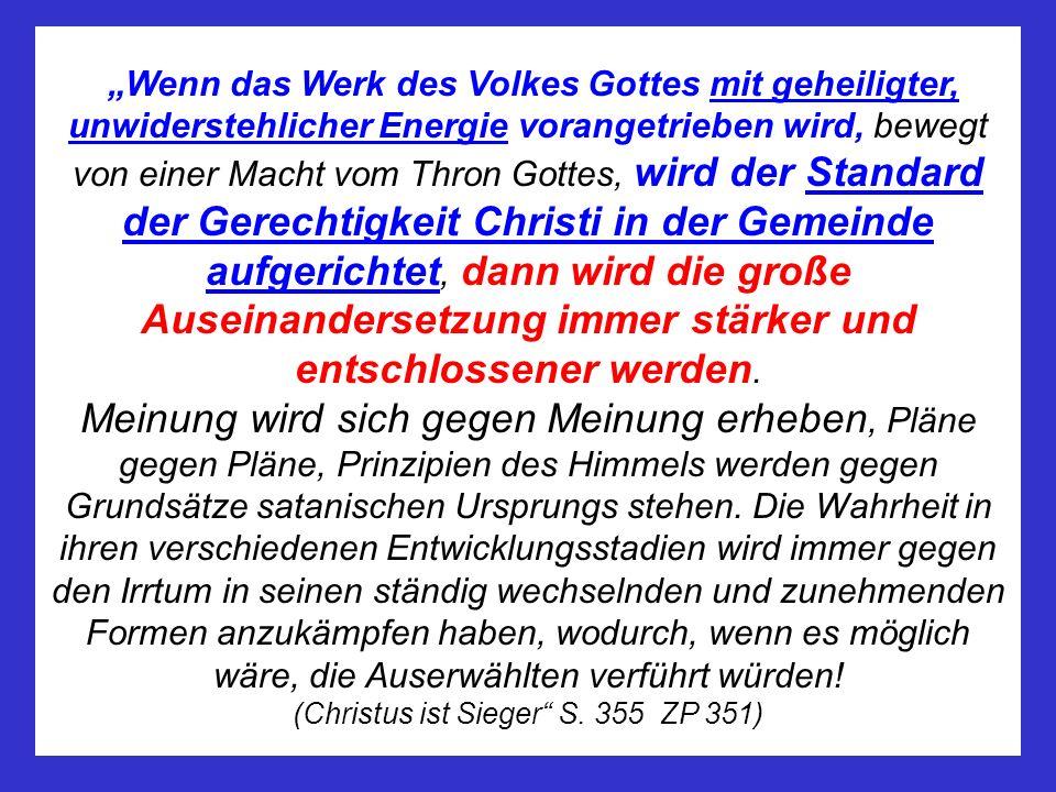 Wenn das Werk des Volkes Gottes mit geheiligter, unwiderstehlicher Energie vorangetrieben wird, bewegt von einer Macht vom Thron Gottes, wird der Stan