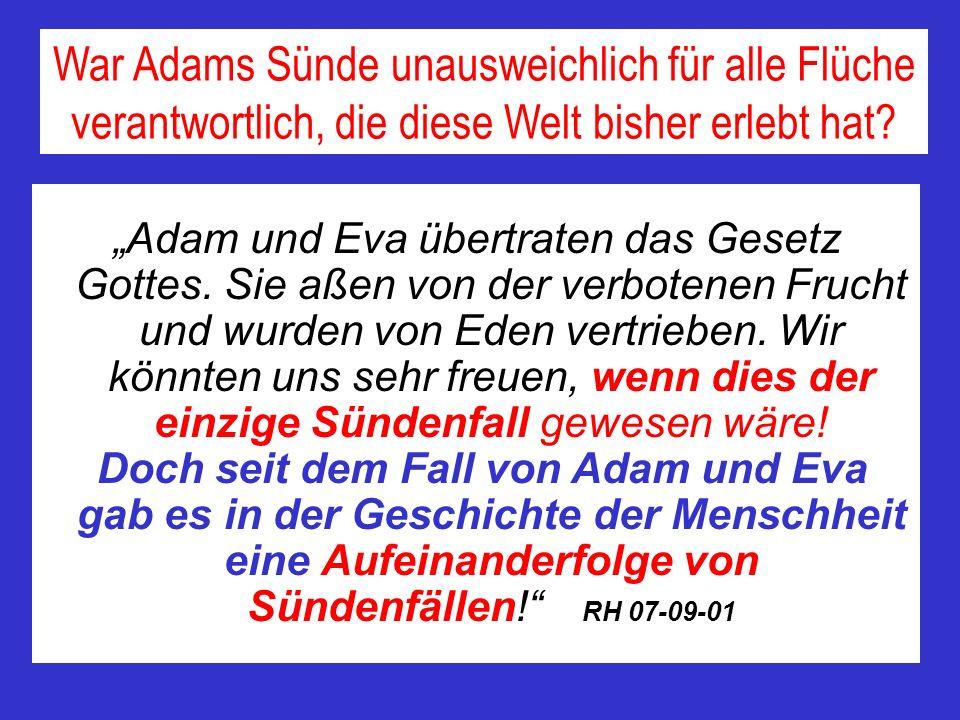 Adam und Eva übertraten das Gesetz Gottes. Sie aßen von der verbotenen Frucht und wurden von Eden vertrieben. Wir könnten uns sehr freuen, wenn dies d