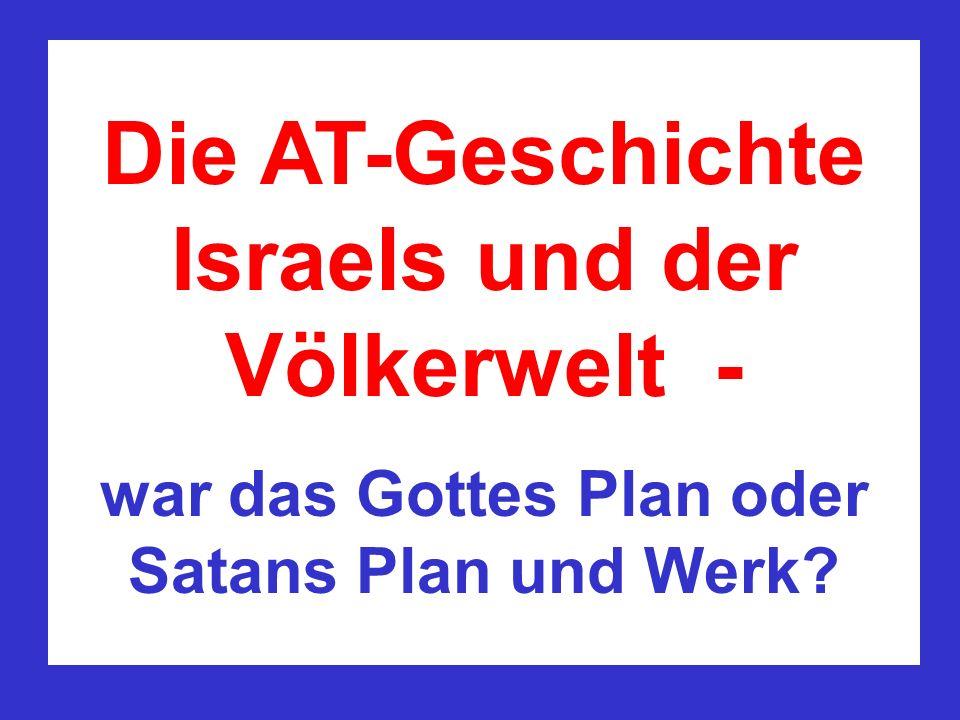 Die AT-Geschichte Israels und der Völkerwelt - war das Gottes Plan oder Satans Plan und Werk?