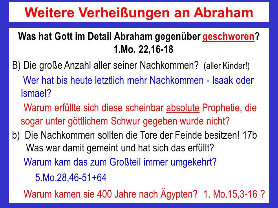 Was hat Gott im Detail Abraham gegenüber geschworen? 1.Mo. 22,16-18 B) Die große Anzahl aller seiner Nachkommen? (aller Kinder!) Wer hat bis heute let