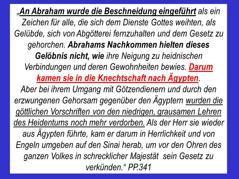 An Abraham wurde die Beschneidung eingeführt als ein Zeichen für alle, die sich dem Dienste Gottes weihten, als Gelübde, sich von Abgötterei fernzuhal