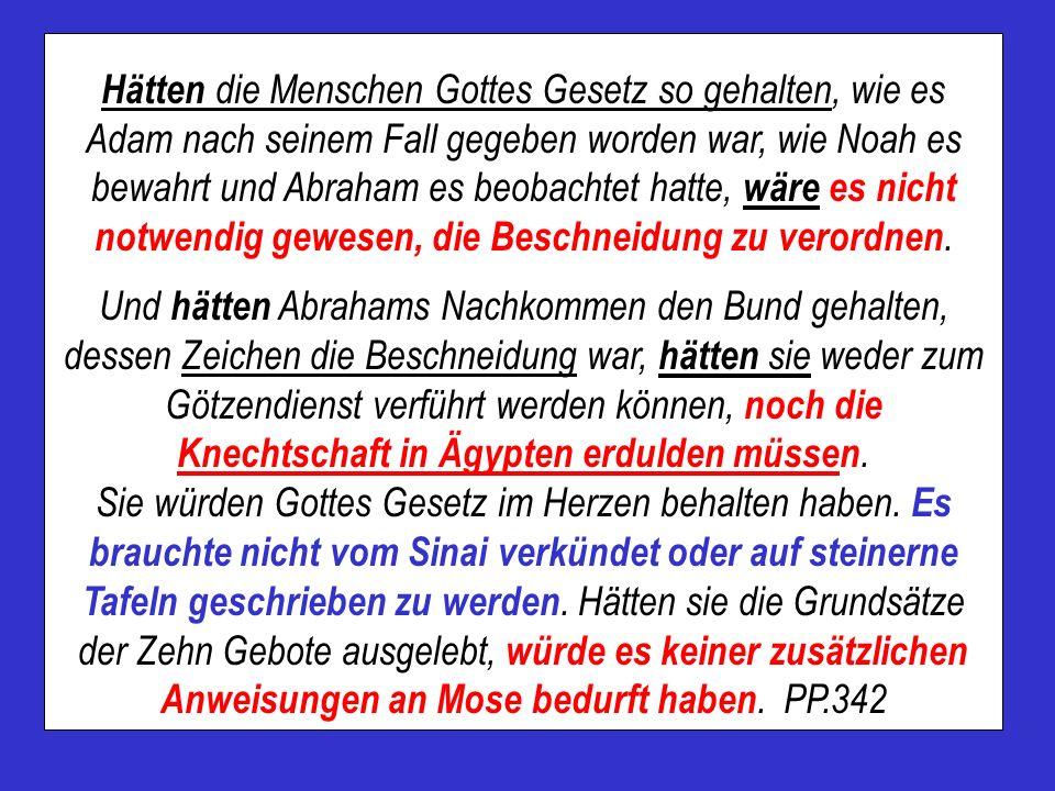 Hätten die Menschen Gottes Gesetz so gehalten, wie es Adam nach seinem Fall gegeben worden war, wie Noah es bewahrt und Abraham es beobachtet hatte, w
