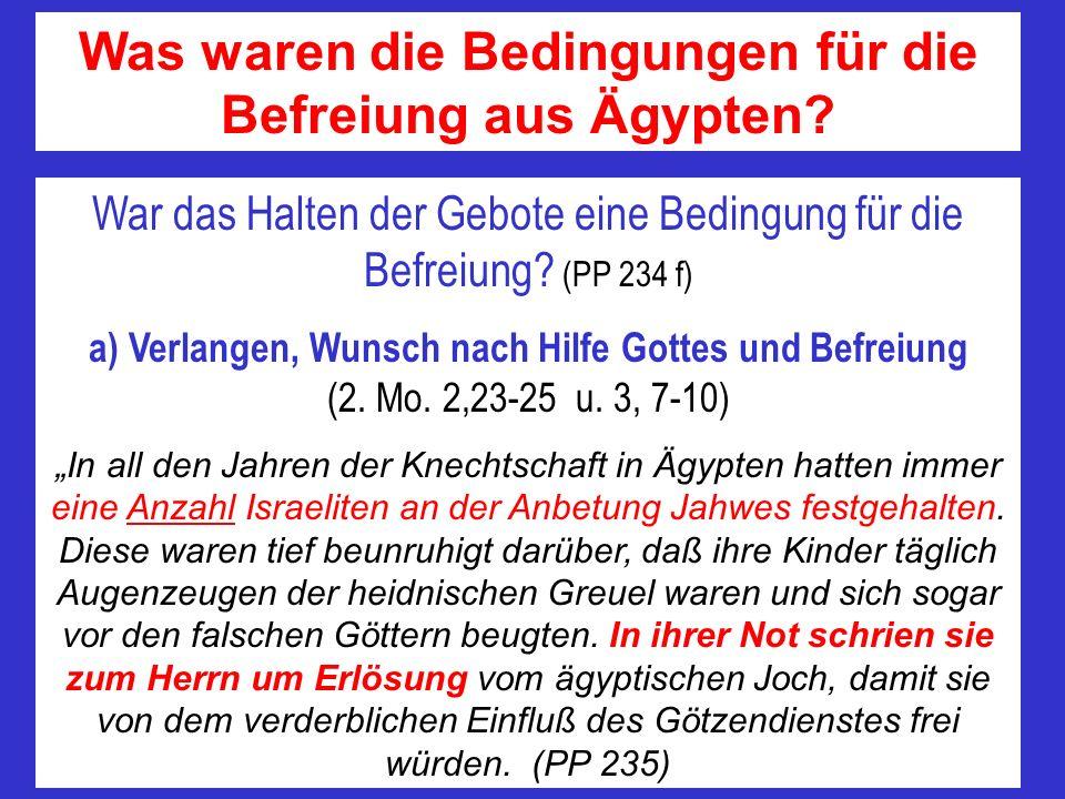 Was waren die Bedingungen für die Befreiung aus Ägypten? War das Halten der Gebote eine Bedingung für die Befreiung? (PP 234 f) a) Verlangen, Wunsch n