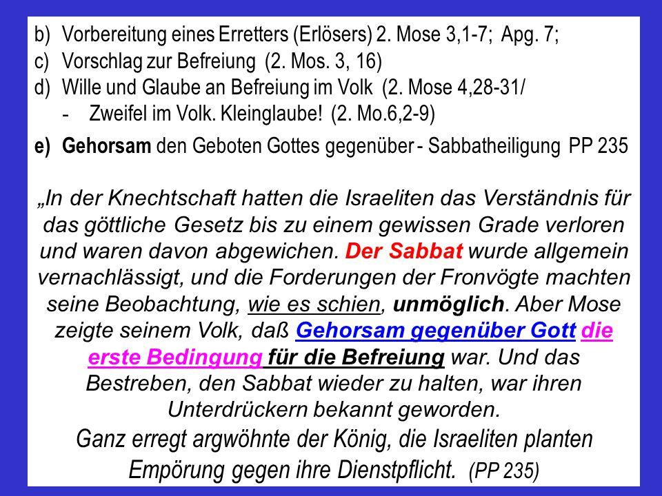 b)Vorbereitung eines Erretters (Erlösers) 2. Mose 3,1-7; Apg. 7; c)Vorschlag zur Befreiung (2. Mos. 3, 16) d)Wille und Glaube an Befreiung im Volk (2.