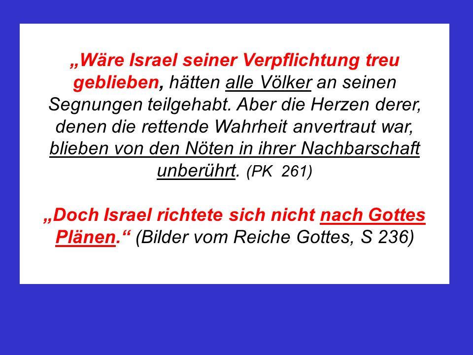Wäre Israel seiner Verpflichtung treu geblieben, hätten alle Völker an seinen Segnungen teilgehabt. Aber die Herzen derer, denen die rettende Wahrheit
