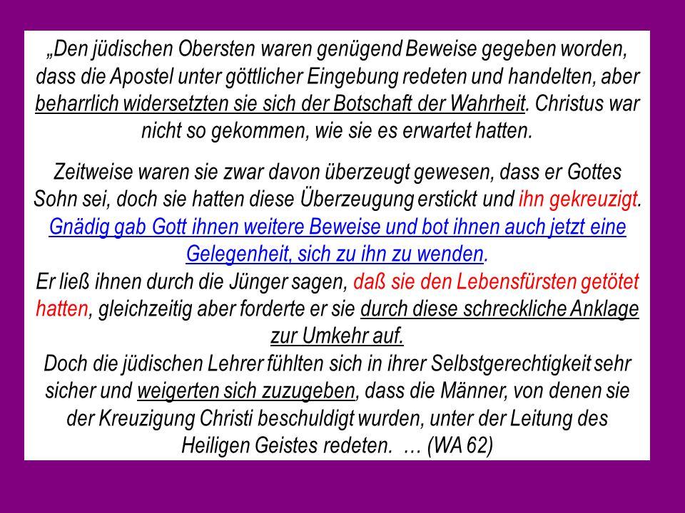 Den jüdischen Obersten waren genügend Beweise gegeben worden, dass die Apostel unter göttlicher Eingebung redeten und handelten, aber beharrlich widersetzten sie sich der Botschaft der Wahrheit.