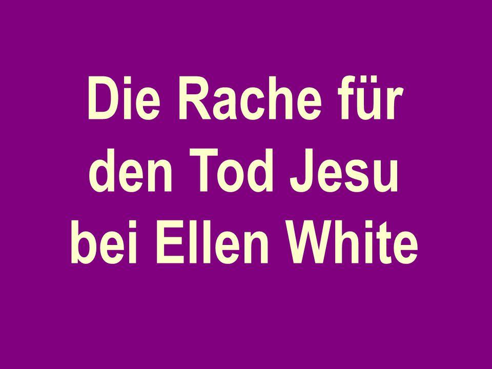 Die Rache für den Tod Jesu bei Ellen White