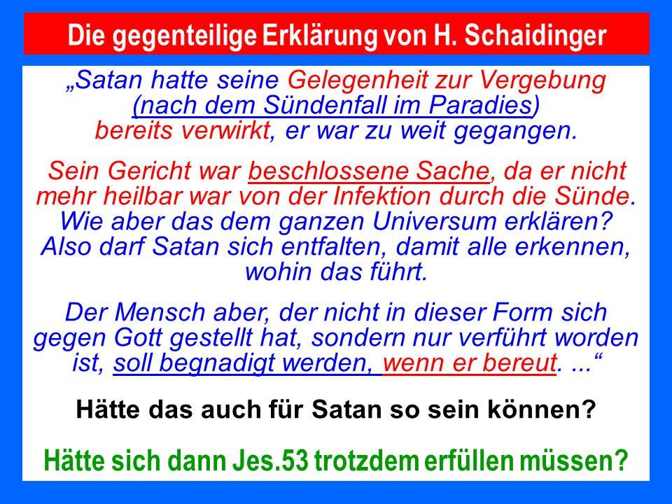 Satan hatte seine Gelegenheit zur Vergebung (nach dem Sündenfall im Paradies) bereits verwirkt, er war zu weit gegangen. Sein Gericht war beschlossene