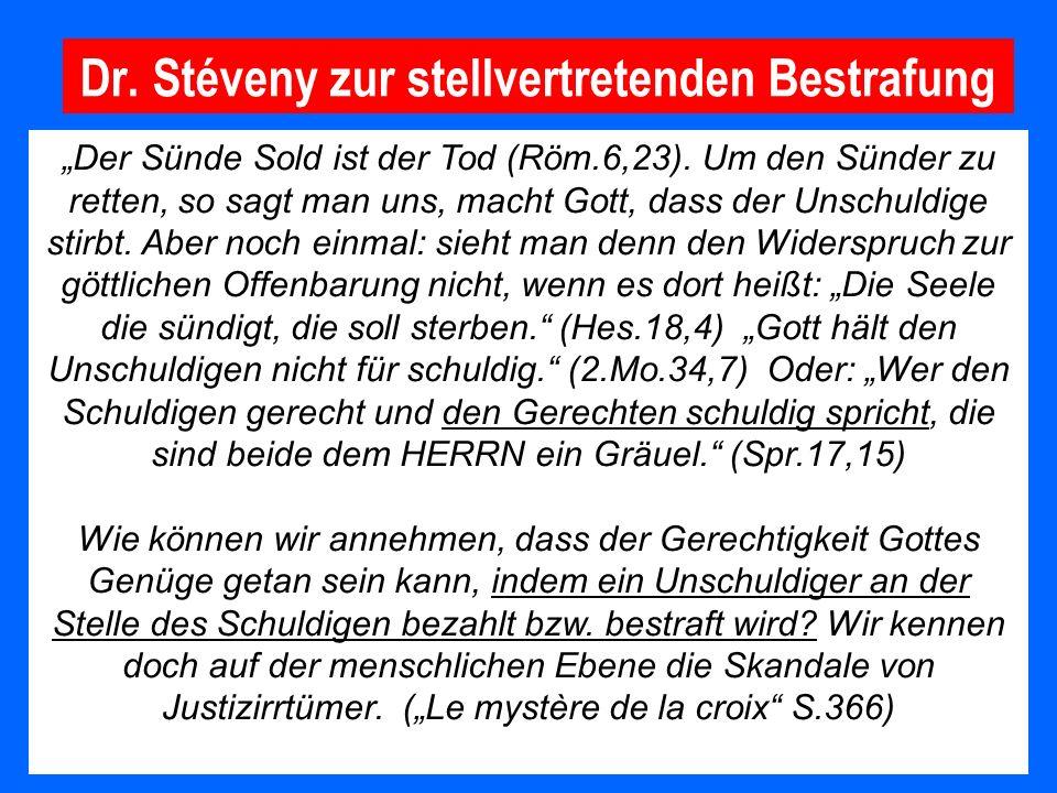 Dr. Stéveny zur stellvertretenden Bestrafung Der Sünde Sold ist der Tod (Röm.6,23). Um den Sünder zu retten, so sagt man uns, macht Gott, dass der Uns