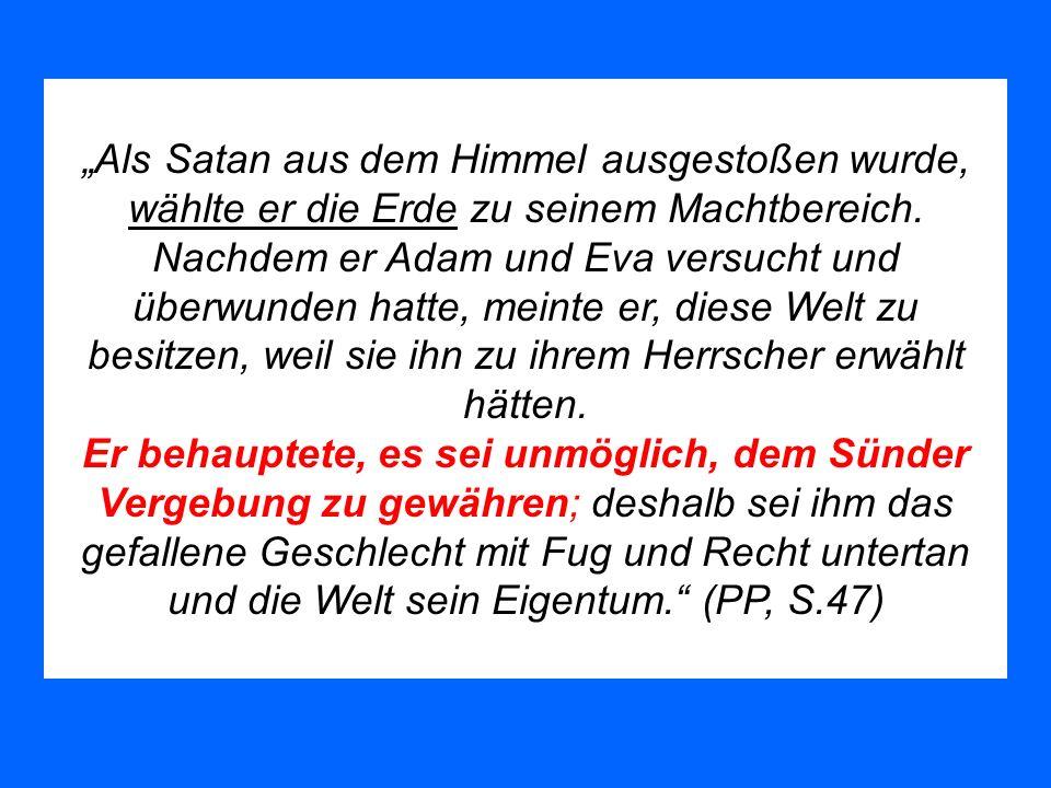 Als Satan aus dem Himmel ausgestoßen wurde, wählte er die Erde zu seinem Machtbereich. Nachdem er Adam und Eva versucht und überwunden hatte, meinte e