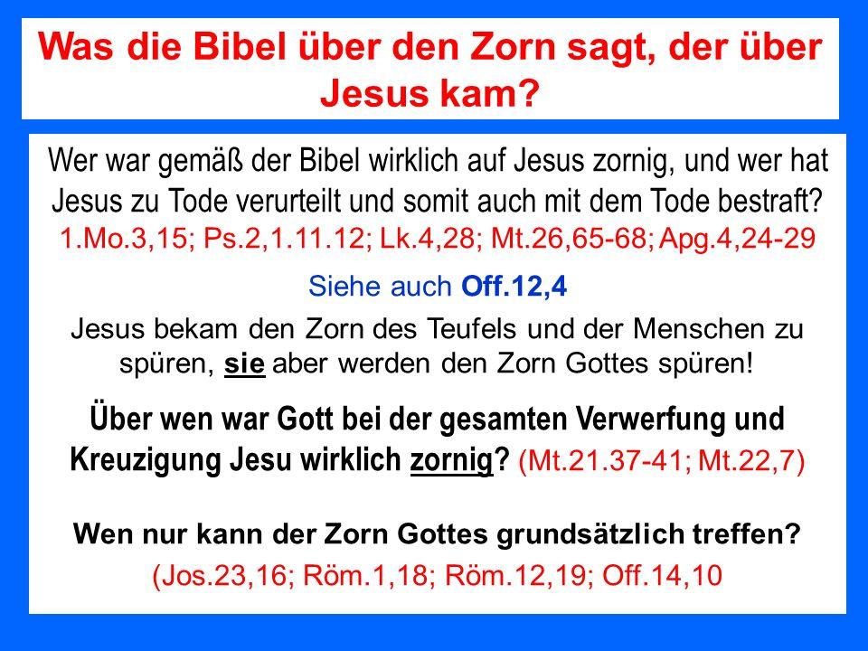 Wer war gemäß der Bibel wirklich auf Jesus zornig, und wer hat Jesus zu Tode verurteilt und somit auch mit dem Tode bestraft? 1.Mo.3,15; Ps.2,1.11.12;