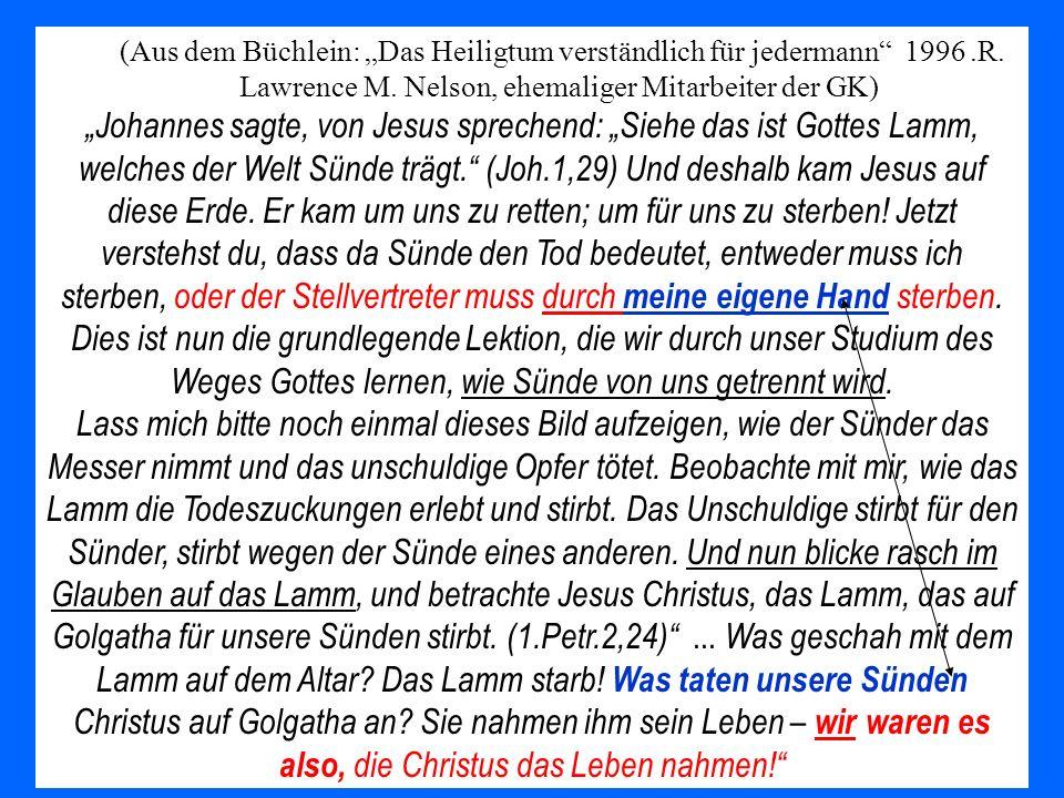 (Aus dem Büchlein: Das Heiligtum verständlich für jedermann 1996.R. Lawrence M. Nelson, ehemaliger Mitarbeiter der GK) Johannes sagte, von Jesus sprec